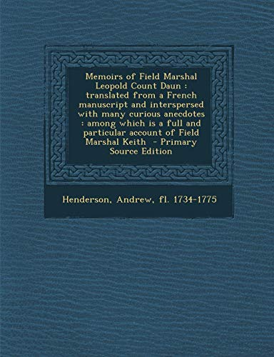 9781287641520: Memoirs of Field Marshal Leopold Count Daun: Translated from a French Manuscript and Interspersed with Many Curious Anecdotes: Among Which Is a Full a