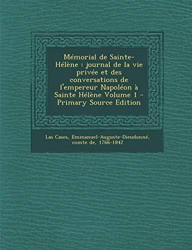 9781287642503: Mémorial de Sainte-Hélène: journal de la vie privée et des conversations de l'empereur Napoléon à Sainte Hélène Volume 1 (French Edition)