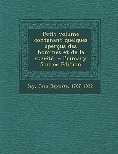 9781287642596: Petit Volume Contenant Quelques Apercus Des Hommes Et de La Societe