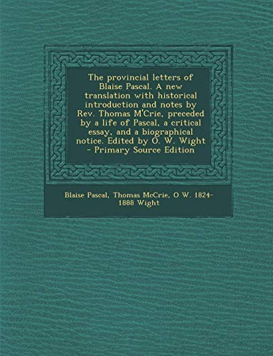 9781287659327: The provincial letters of Blaise Pascal. A new translation with historical introduction and notes by Rev. Thomas M'Crie, preceded by a life of Pascal, ... a biographical notice. Edited by O. W. Wight