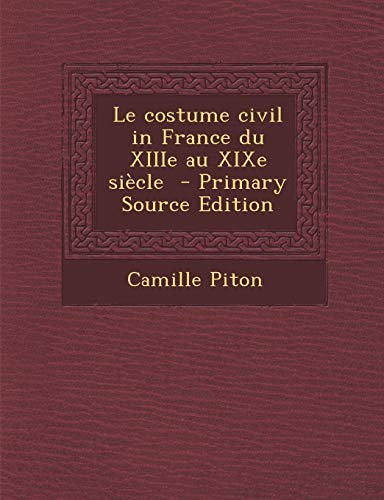 9781287659860: Le costume civil in France du XIIIe au XIXe siècle (French Edition)