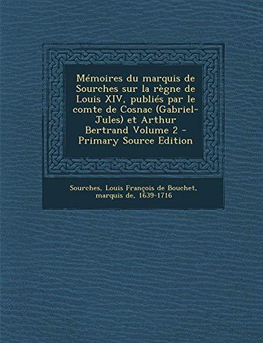 9781287660798: M�moires du marquis de Sourches sur la r�gne de Louis XIV, publi�s par le comte de Cosnac (Gabriel-Jules) et Arthur Bertrand Volume 2
