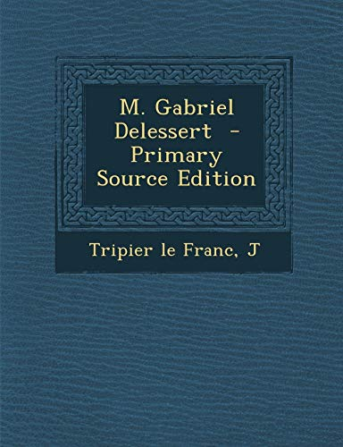 9781287666561: M. Gabriel Delessert - Primary Source Edition (French Edition)