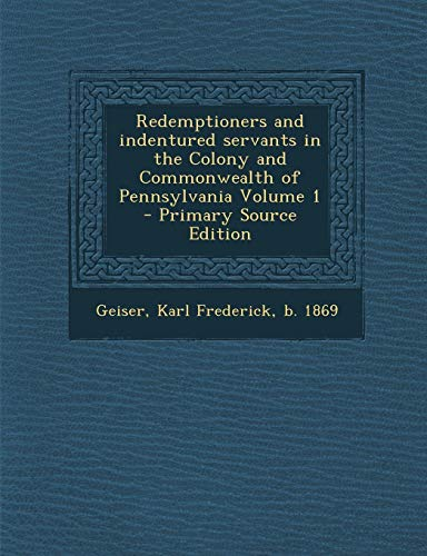 9781287667155: Redemptioners and indentured servants in the Colony and Commonwealth of Pennsylvania Volume 1