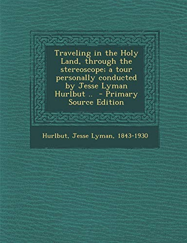 9781287667193: Traveling in the Holy Land, through the stereoscope; a tour personally conducted by Jesse Lyman Hurlbut ..