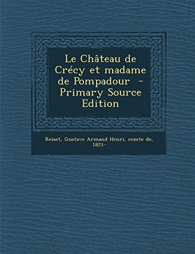 9781287668145: Le Chateau de Crecy Et Madame de Pompadour - Primary Source Edition (French Edition)