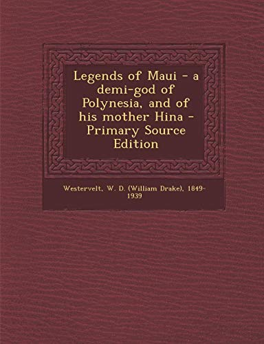 9781287671770: Legends of Maui - a demi-god of Polynesia, and of his mother Hina