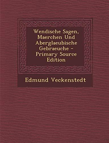 9781287671893: Wendische Sagen, Maerchen Und Aberglaeubische Gebraeuche
