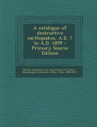 9781287673637: A catalogue of destructive earthquakes, A.D. 7 to A.D. 1899