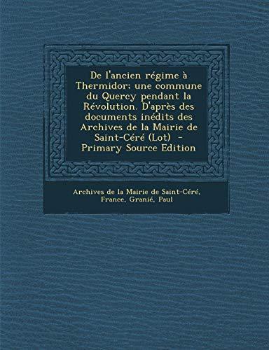 9781287675495: De l'ancien régime à Thermidor; une commune du Quercy pendant la Révolution. D'après des documents inédits des Archives de la Mairie de Saint-Céré (Lot)