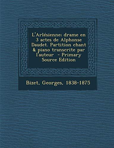 9781287675990: L'Arlesienne; Drame En 3 Actes de Alphonse Daudet. Partition Chant & Piano Transcrite Par L'Auteur
