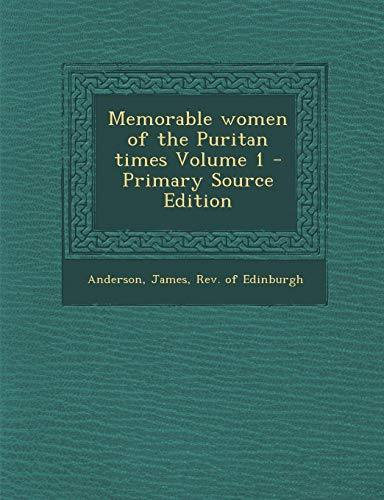 9781287677543: Memorable women of the Puritan times Volume 1