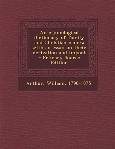 9781287678175: Etymological Dictionary of Family and Christian Names: With an Essay on Their Derivation and Import