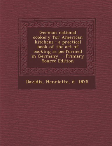9781287679288: German national cookery for American kitchens: a practical book of the art of cooking as performed in Germany