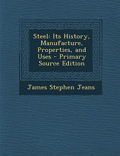 9781287681519: Steel: Its History, Manufacture, Properties, and Uses