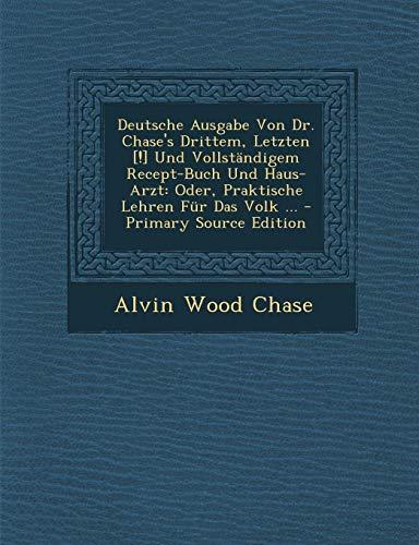 9781287682134: Deutsche Ausgabe Von Dr. Chase's Drittem, Letzten [!] Und Vollständigem Recept-Buch Und Haus-Arzt: Oder, Praktische Lehren Für Das Volk ...