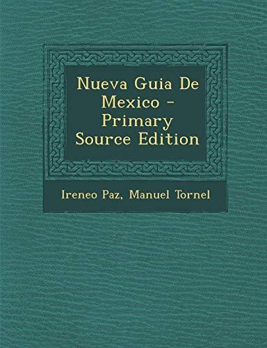 Nueva Guia de Mexico - Primary Source: Ireneo Paz