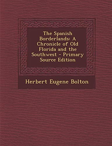 9781287713425: The Spanish Borderlands: A Chronicle of Old Florida and the Southwest - Primary Source Edition