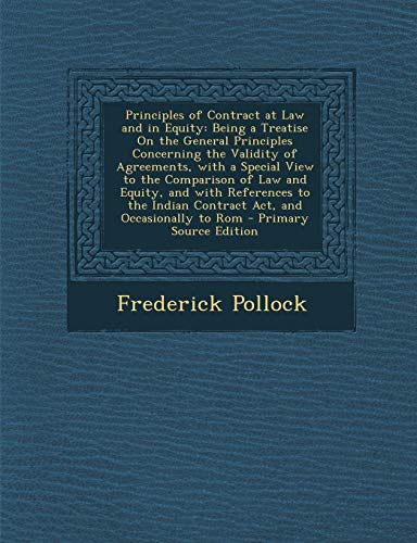 9781287714033: Principles of Contract at Law and in Equity: Being a Treatise On the General Principles Concerning the Validity of Agreements, with a Special View to ... Indian Contract Act, and Occasionally to Rom