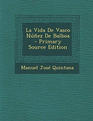 9781287714095: La Vida De Vasco Núñez De Balboa - Primary Source Edition (Spanish Edition)