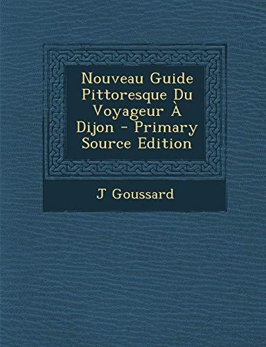 9781287714828: Nouveau Guide Pittoresque Du Voyageur a Dijon