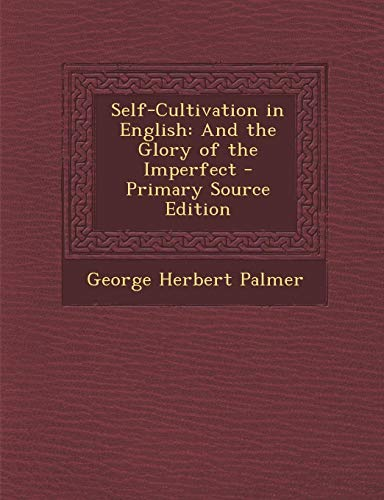 9781287715726: Self-Cultivation in English: And the Glory of the Imperfect - Primary Source Edition