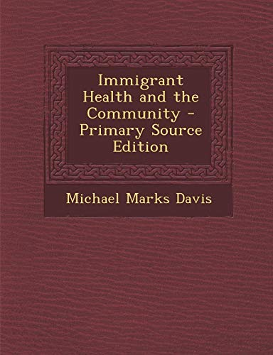 9781287715993: Immigrant Health and the Community - Primary Source Edition