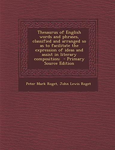 9781287716983: Thesaurus of English words and phrases, classified and arranged so as to facilitate the expression of ideas and assist in literary composition; - Primary Source Edition