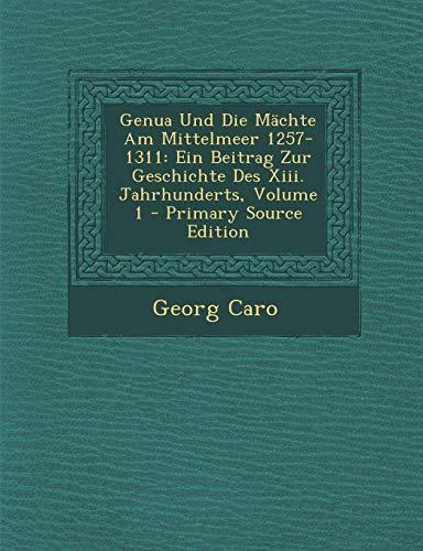 9781287722120: Genua Und Die Machte Am Mittelmeer 1257-1311: Ein Beitrag Zur Geschichte Des XIII. Jahrhunderts, Volume 1 - Primary Source Edition