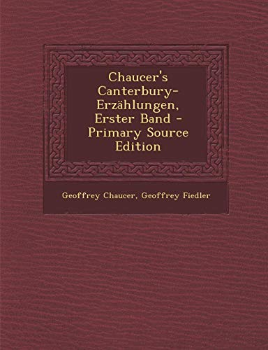 9781287724780: Chaucer's Canterbury-Erzahlungen, Erster Band - Primary Source Edition