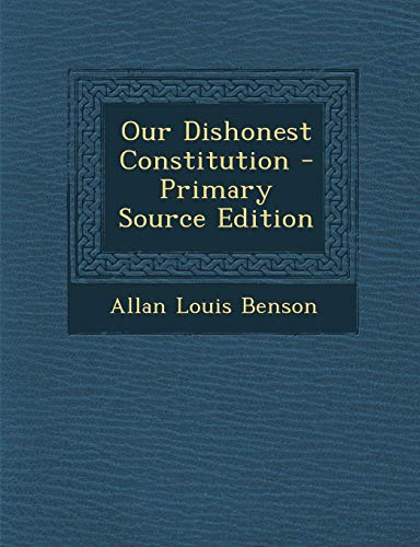 9781287726159: Our Dishonest Constitution - Primary Source Edition