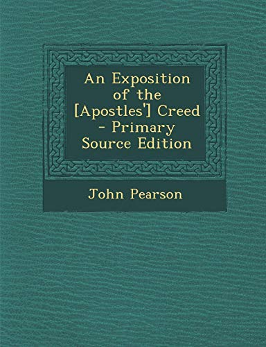 9781287726302: An Exposition of the [Apostles'] Creed - Primary Source Edition