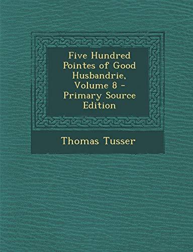 9781287727583: Five Hundred Pointes of Good Husbandrie, Volume 8