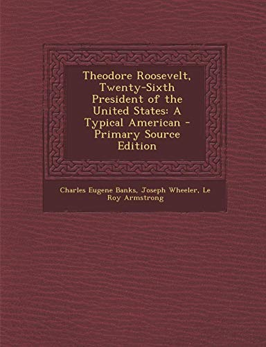 9781287728047: Theodore Roosevelt, Twenty-Sixth President of the United States: A Typical American - Primary Source Edition