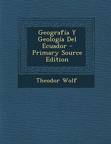 9781287728979: Geografia y Geologia del Ecuador - Primary Source Edition (Spanish Edition)