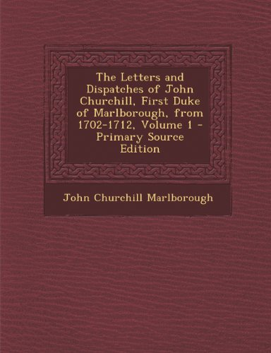 9781287729259: The Letters and Dispatches of John Churchill, First Duke of Marlborough, from 1702-1712, Volume 1
