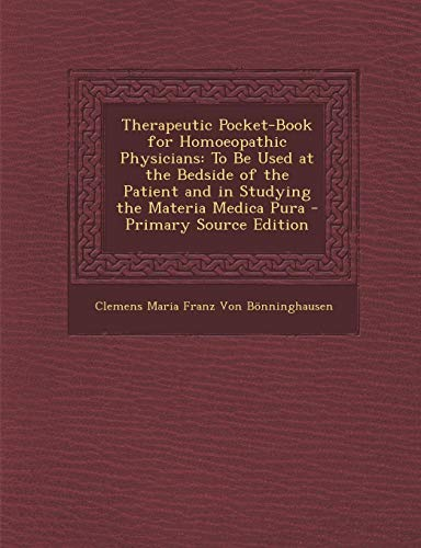 Therapeutic Pocket-Book for Homoeopathic Physicians: To Be: Von BÃ nninghausen,