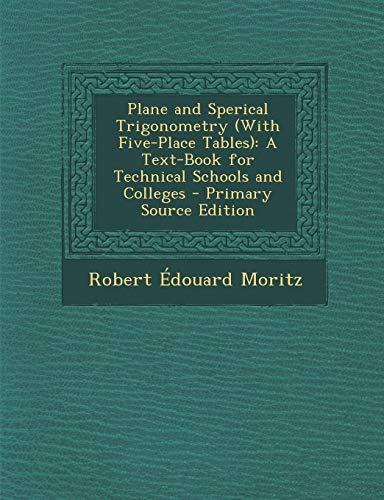 9781287735281: Plane and Sperical Trigonometry (with Five-Place Tables): A Text-Book for Technical Schools and Colleges - Primary Source Edition