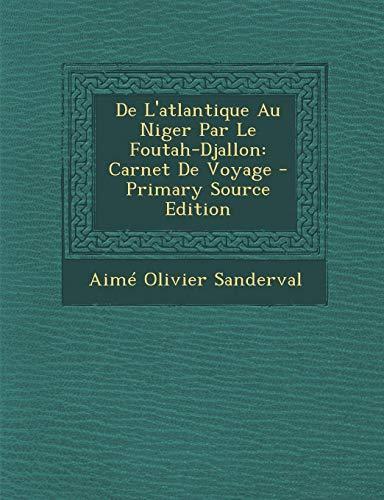 9781287736493: de L'Atlantique Au Niger Par Le Foutah-Djallon: Carnet de Voyage - Primary Source Edition (French Edition)