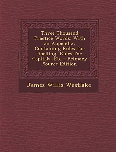 9781287741169: Three Thousand Practice Words: With an Appendix, Containing Rules for Spelling, Rules for Capitals, Etc - Primary Source Edition