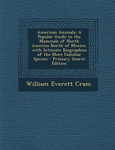 9781287742302: American Animals: A Popular Guide to the Mammals of North America North of Mexico, with Intimate Biographies of the More Familiar Specie