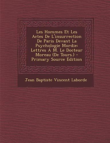 9781287742579: Les Hommes Et Les Actes de L'Insurrection de Paris Devant La Psychologie Mordie: Lettres A M. Le Docteur Moreau (de Tours.) - Primary Source Edition (French Edition)