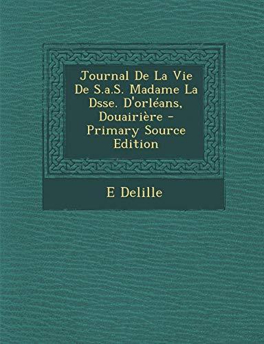 9781287749738: Journal De La Vie De S.a.S. Madame La Dsse. D'orléans, Douairière (French Edition)