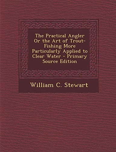 9781287750277: Practical Angler or the Art of Trout-Fishing More Particularly Applied to Clear Water