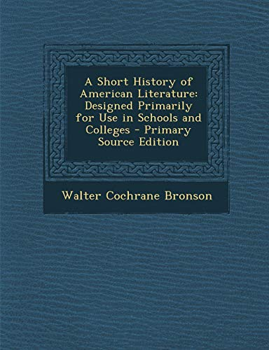 9781287751410: A Short History of American Literature: Designed Primarily for Use in Schools and Colleges - Primary Source Edition