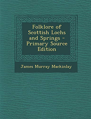 9781287753674: Folklore of Scottish Lochs and Springs - Primary Source Edition