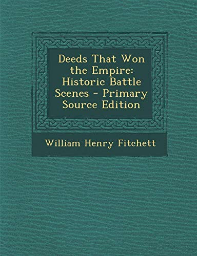 9781287753971: Deeds That Won the Empire: Historic Battle Scenes - Primary Source Edition