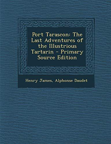 9781287762126: Port Tarascon: The Last Adventures of the Illustrious Tartarin - Primary Source Edition