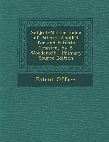 9781287762263: Subject-Matter Index of Patents Applied for and Patents Granted, by B. Woodcroft - Primary Source Edition