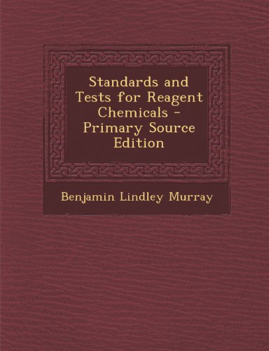 Standards and Tests for Reagent Chemicals - Primary Source Edition: Murray, Benjamin Lindley